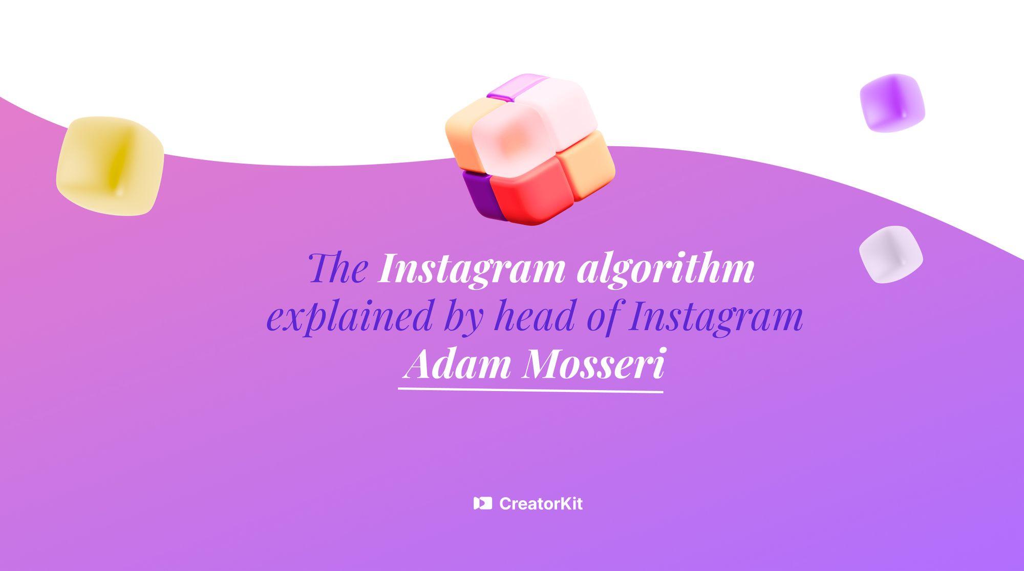 instagram algorithm explained by Adam Mosseri